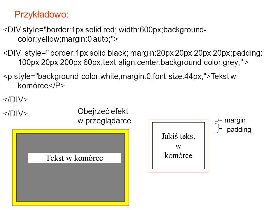 Przykładowo: margin Tekst w komórce padding Obejrzeć efekt w przeglądarce