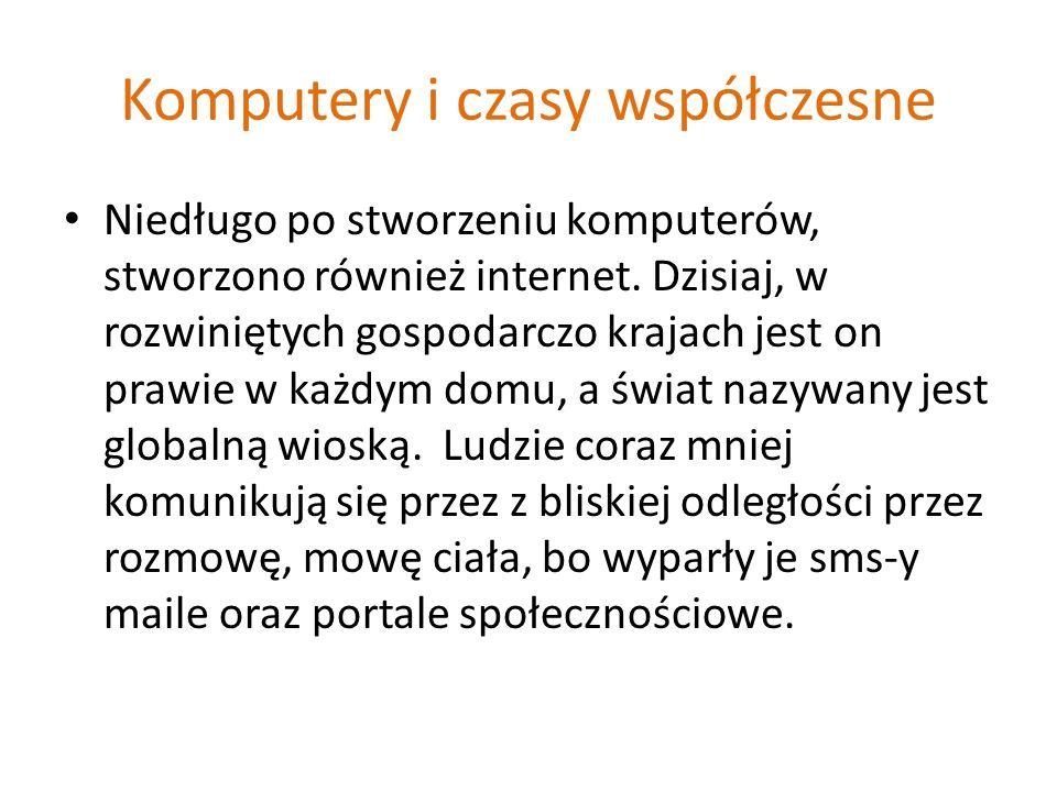 Komputery i czasy współczesne Niedługo po stworzeniu komputerów, stworzono również internet.