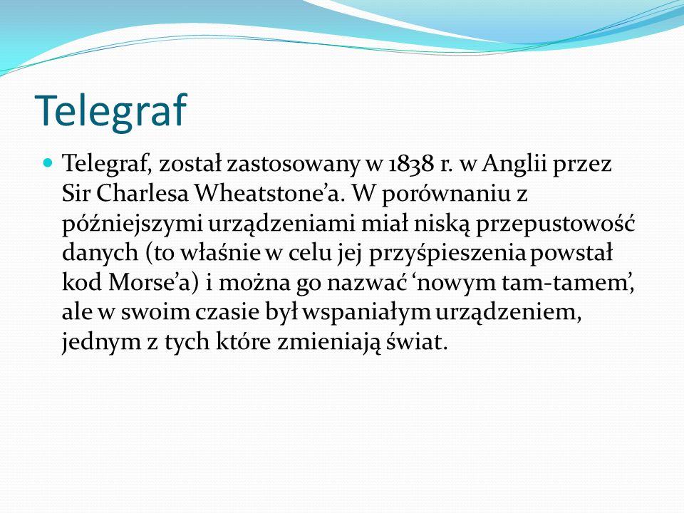 Telegraf Telegraf, został zastosowany w 1838 r. w Anglii przez Sir Charlesa Wheatstone'a.