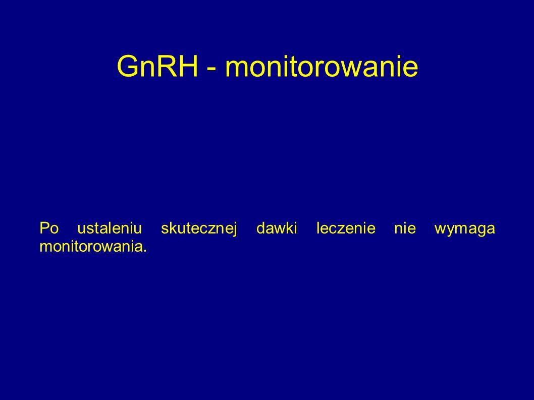 GnRH - monitorowanie Po ustaleniu skutecznej dawki leczenie nie wymaga monitorowania.