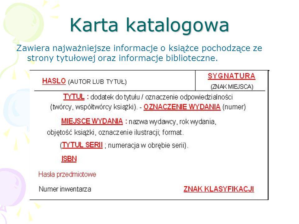 Karta katalogowa Zawiera najważniejsze informacje o książce pochodzące ze strony tytułowej oraz informacje biblioteczne.