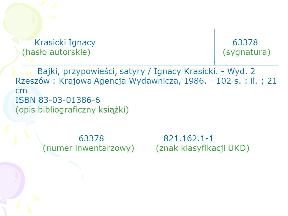 Krasicki Ignacy63378 (hasło autorskie) (sygnatura) Bajki, przypowieści, satyry / Ignacy Krasicki. - Wyd. 2 Rzeszów : Krajowa Agencja Wydawnicza, 1986.