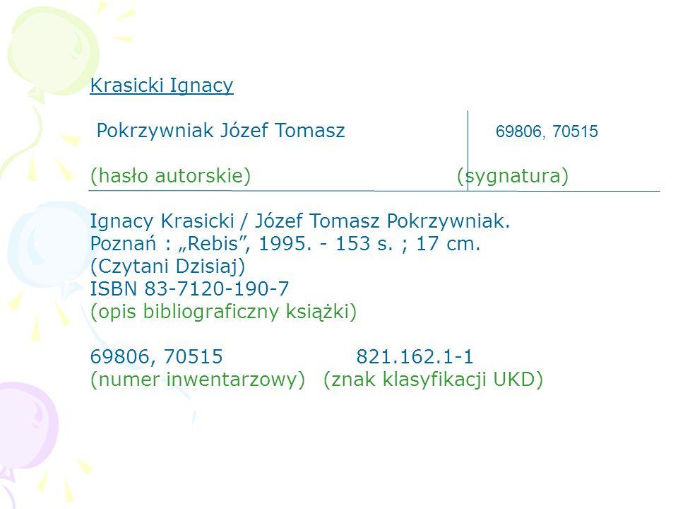 """Krasicki Ignacy Pokrzywniak Józef Tomasz 69806, 70515 (hasło autorskie) (sygnatura) Ignacy Krasicki / Józef Tomasz Pokrzywniak. Poznań : """"Rebis"""", 1995"""