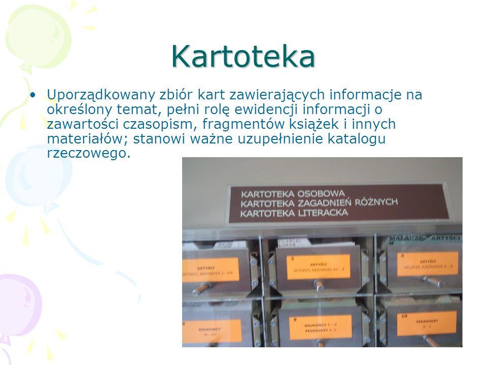 Kartoteka Uporządkowany zbiór kart zawierających informacje na określony temat, pełni rolę ewidencji informacji o zawartości czasopism, fragmentów ksi