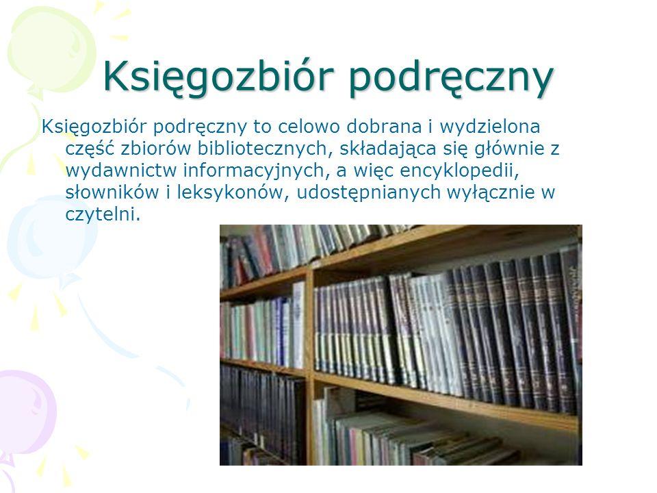 Księgozbiór podręczny Księgozbiór podręczny to celowo dobrana i wydzielona część zbiorów bibliotecznych, składająca się głównie z wydawnictw informacy