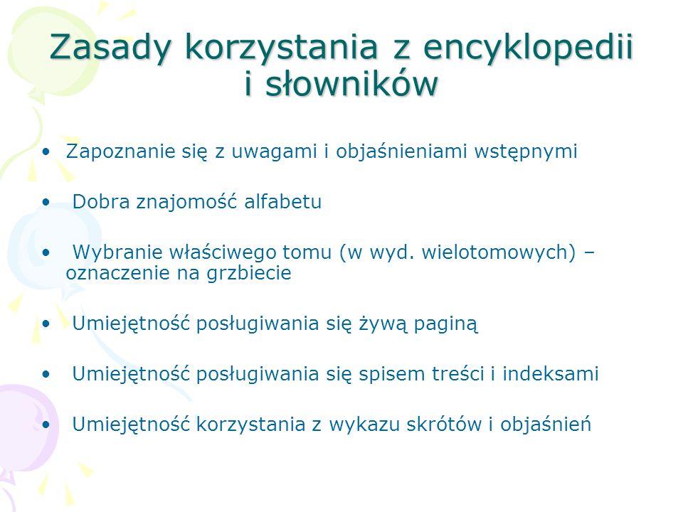 Zasady korzystania z encyklopedii i słowników Zapoznanie się z uwagami i objaśnieniami wstępnymi Dobra znajomość alfabetu Wybranie właściwego tomu (w