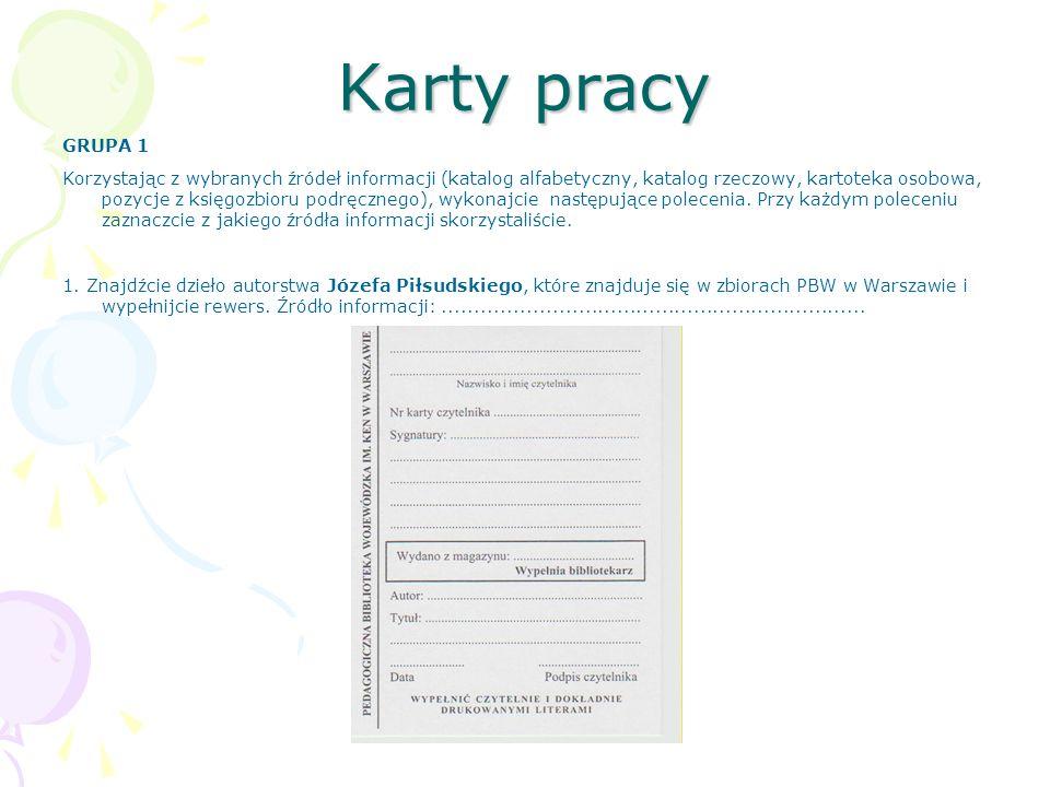 Karty pracy GRUPA 1 Korzystając z wybranych źródeł informacji (katalog alfabetyczny, katalog rzeczowy, kartoteka osobowa, pozycje z księgozbioru podrę