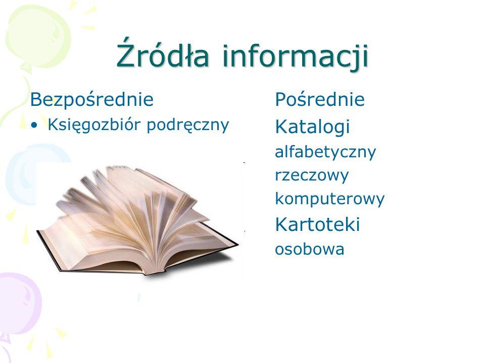 Źródła informacji Bezpośrednie Księgozbiór podręczny Pośrednie Katalogi alfabetyczny rzeczowy komputerowy Kartoteki osobowa