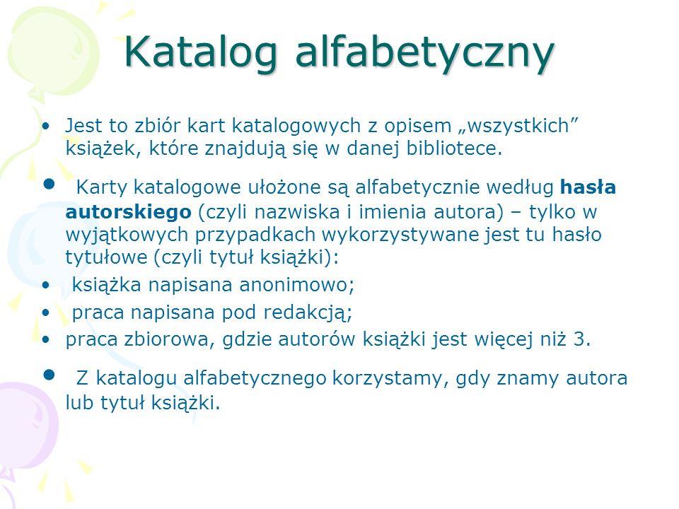 """Katalog alfabetyczny Jest to zbiór kart katalogowych z opisem """"wszystkich"""" książek, które znajdują się w danej bibliotece. Karty katalogowe ułożone są"""