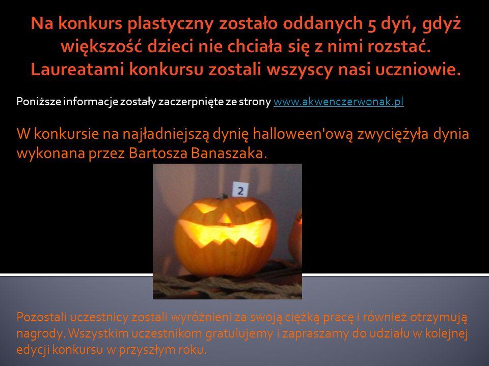 Poniższe informacje zostały zaczerpnięte ze strony www.akwenczerwonak.plwww.akwenczerwonak.pl W konkursie na najładniejszą dynię halloween ową zwyciężyła dynia wykonana przez Bartosza Banaszaka.