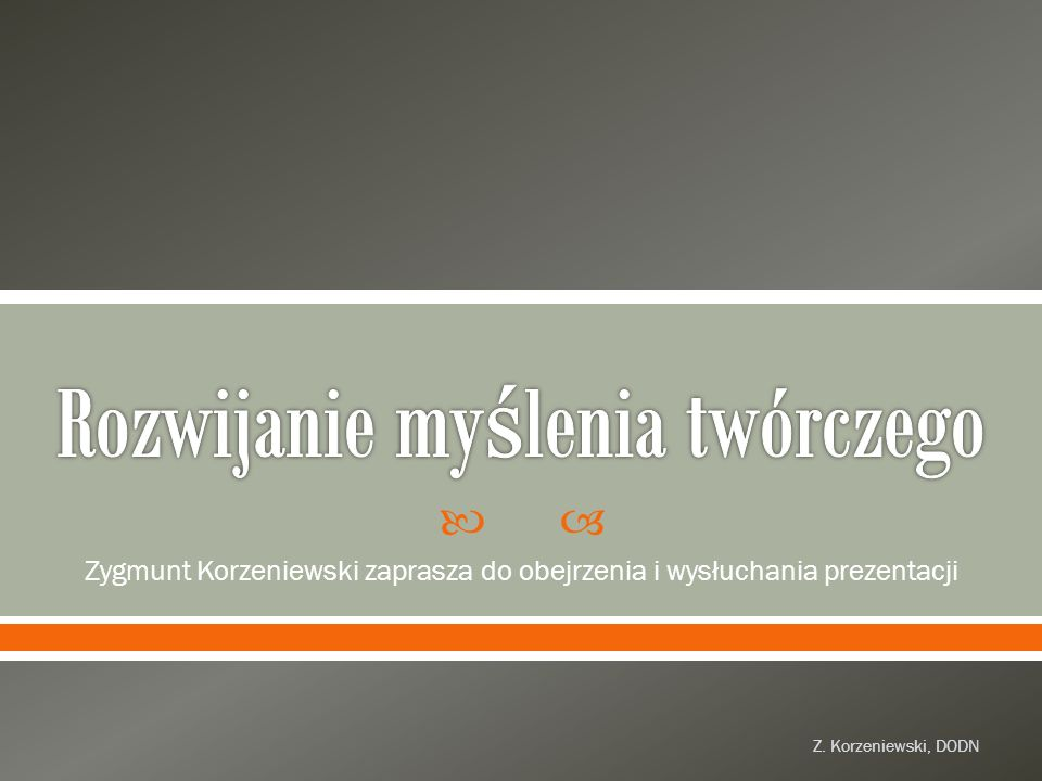  Zygmunt Korzeniewski zaprasza do obejrzenia i wysłuchania prezentacji Z. Korzeniewski, DODN