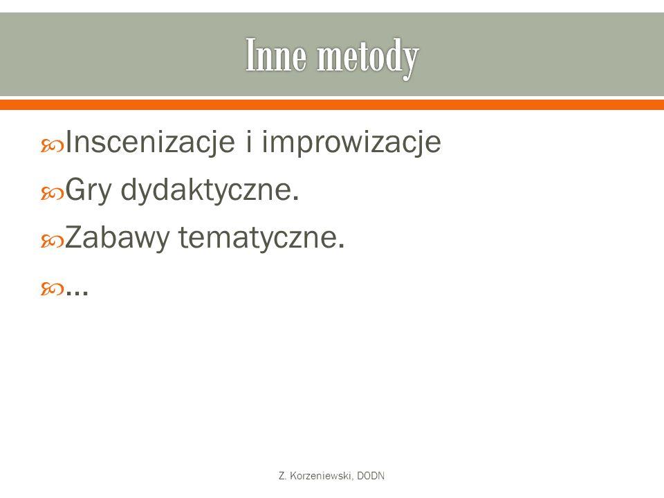  Inscenizacje i improwizacje  Gry dydaktyczne.  Zabawy tematyczne.  … Z. Korzeniewski, DODN