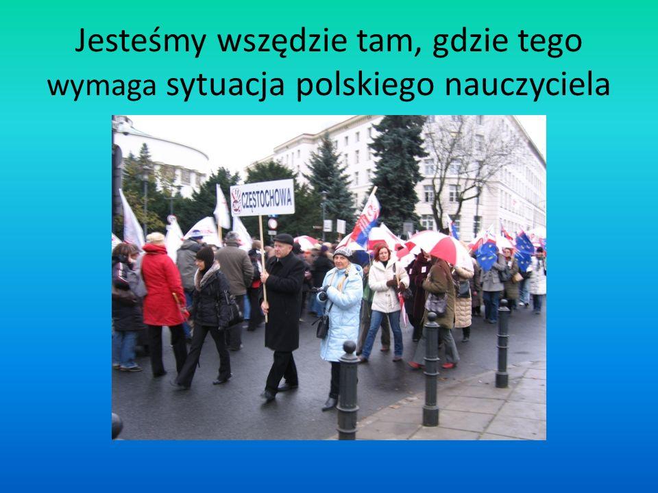 Jesteśmy wszędzie tam, gdzie tego wymaga sytuacja polskiego nauczyciela