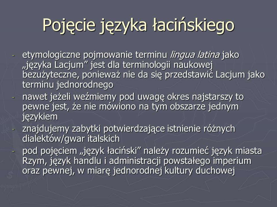 """Pojęcie języka łacińskiego - etymologiczne pojmowanie terminu lingua latina jako """"języka Lacjum"""" jest dla terminologii naukowej bezużyteczne, ponieważ"""