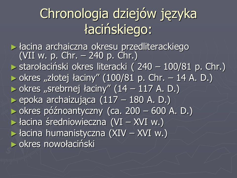 Chronologia dziejów języka łacińskiego: ► łacina archaiczna okresu przedliterackiego (VII w. p. Chr. – 240 p. Chr.) ► starołaciński okres literacki (
