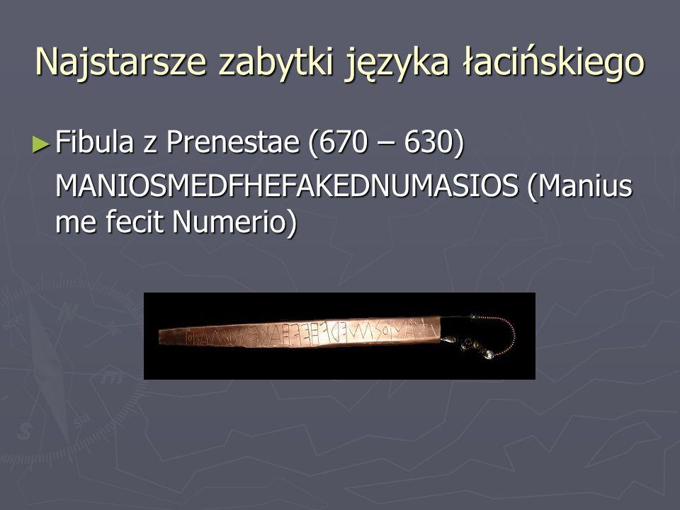 Najstarsze zabytki języka łacińskiego ► Fibula z Prenestae (670 – 630) MANIOSMEDFHEFAKEDNUMASIOS (Manius me fecit Numerio)