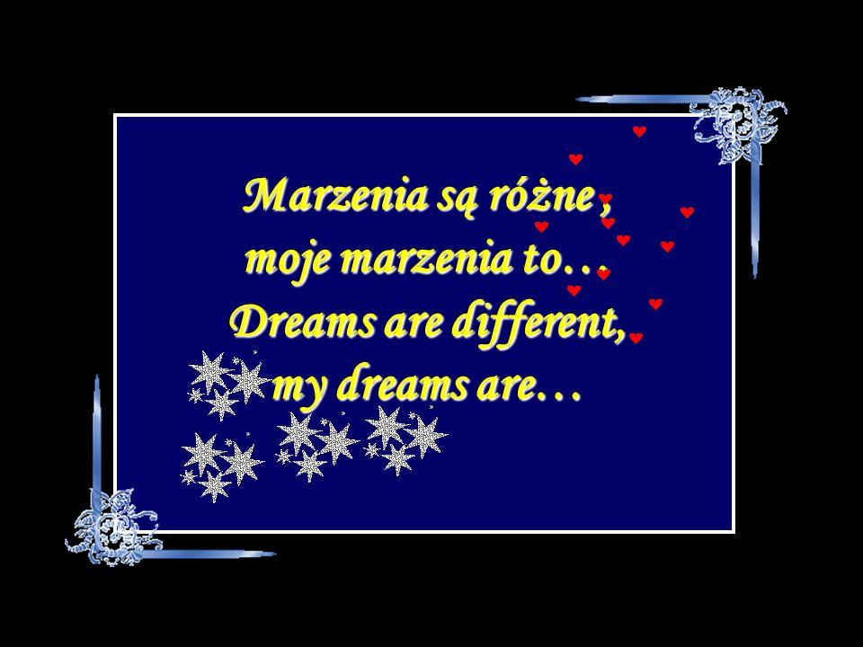 Możliwość spełnienia marzeń sprawia, że życie jest tak fascynujące Możliwość spełnienia marzeń sprawia, że życie jest tak fascynujące The ability to fulfill a dream that makes life interesting