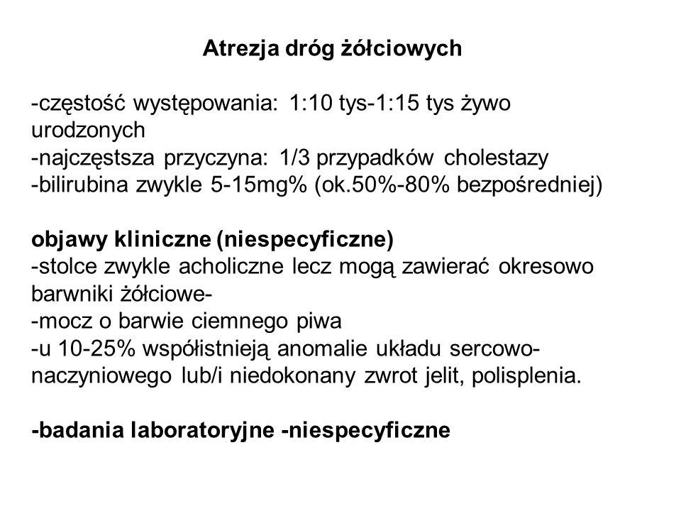 Atrezja dróg żółciowych -częstość występowania: 1:10 tys-1:15 tys żywo urodzonych -najczęstsza przyczyna: 1/3 przypadków cholestazy -bilirubina zwykle