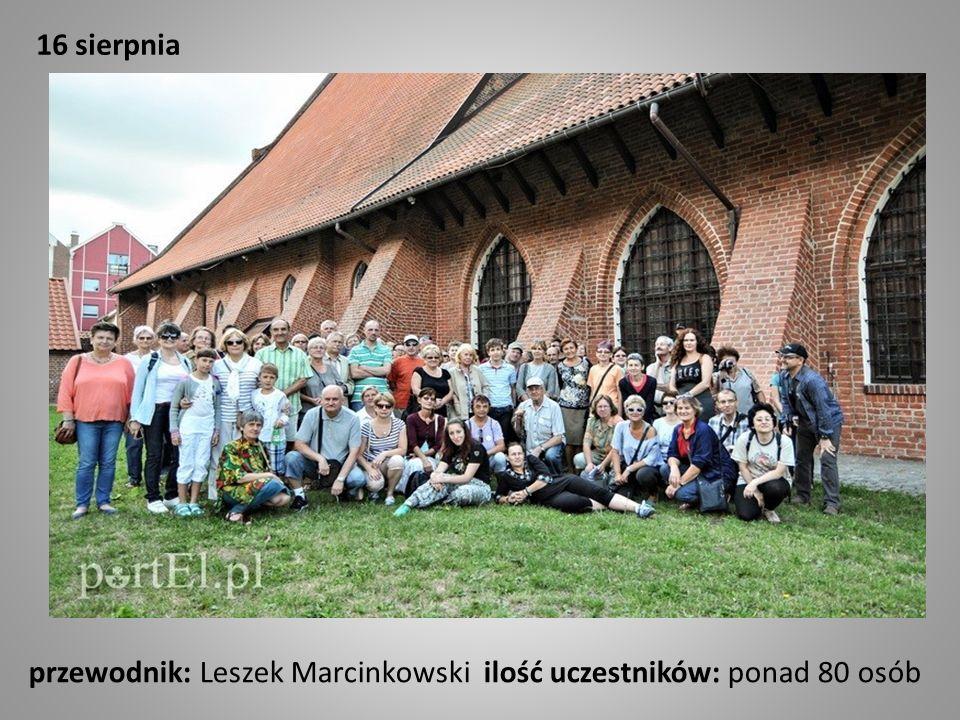16 sierpnia przewodnik: Leszek Marcinkowski ilość uczestników: ponad 80 osób