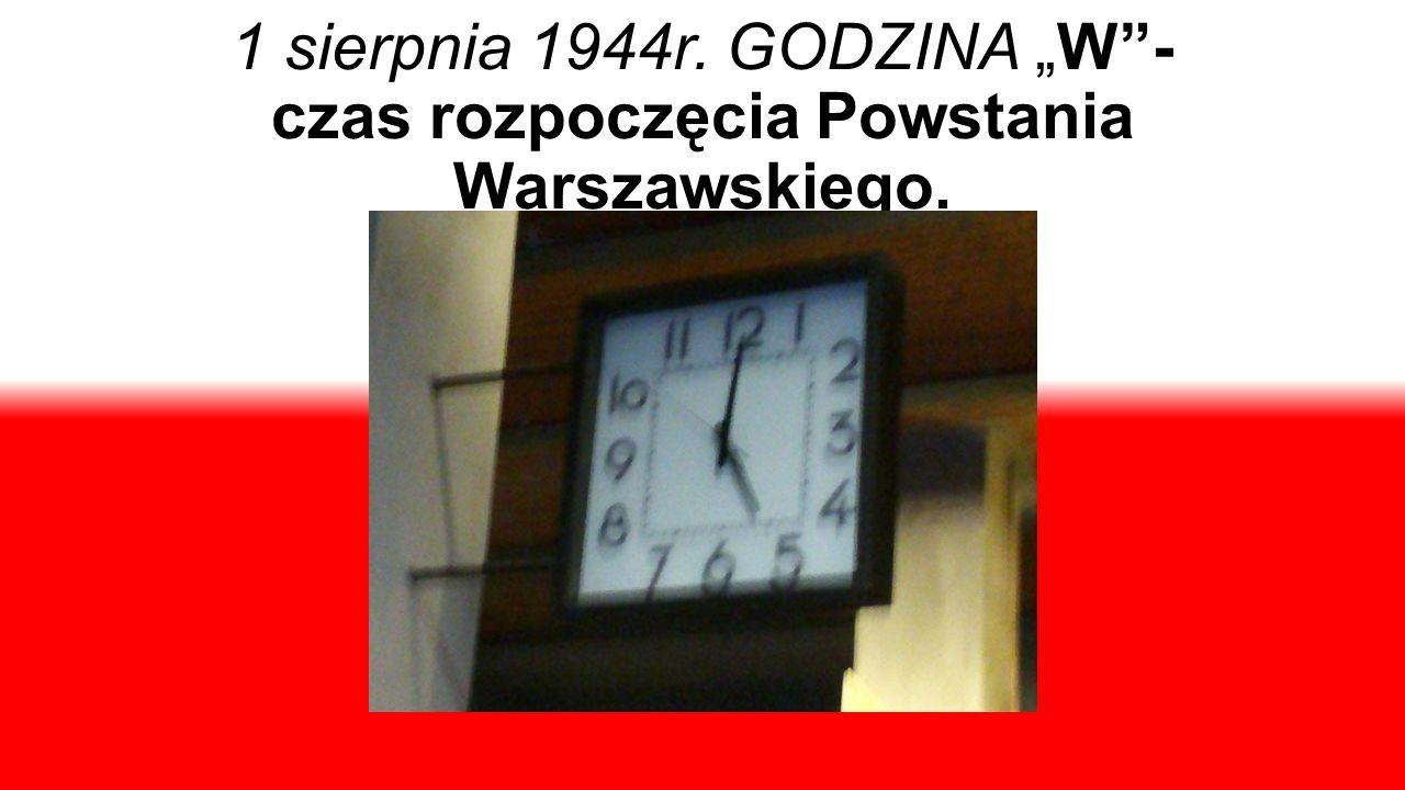 """1 sierpnia 1944r. GODZINA """"W - czas rozpoczęcia Powstania Warszawskiego."""