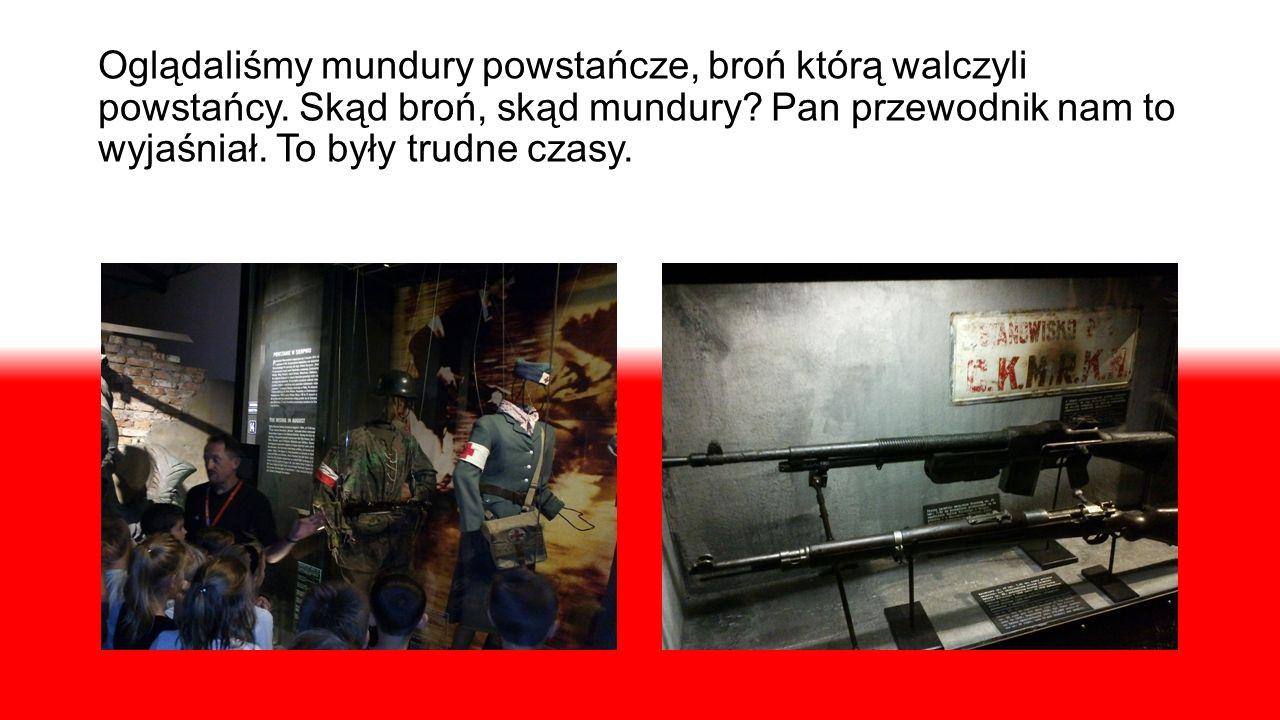 Oglądaliśmy mundury powstańcze, broń którą walczyli powstańcy.