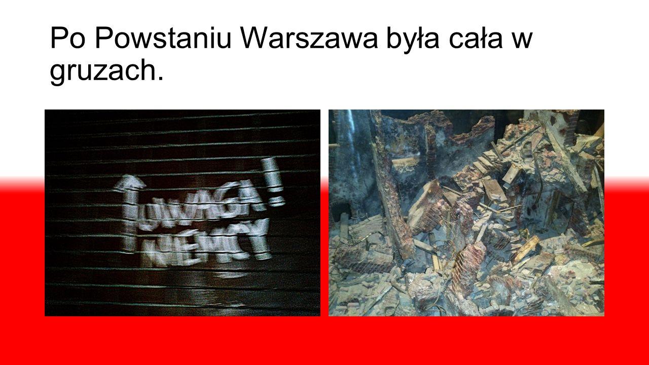 Po Powstaniu Warszawa była cała w gruzach.