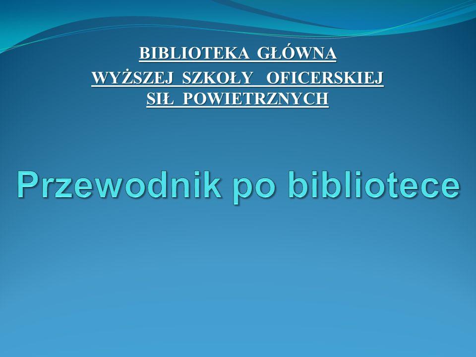 BIBLIOTEKA GŁÓWNA WYŻSZEJ SZKOŁY OFICERSKIEJ SIŁ POWIETRZNYCH