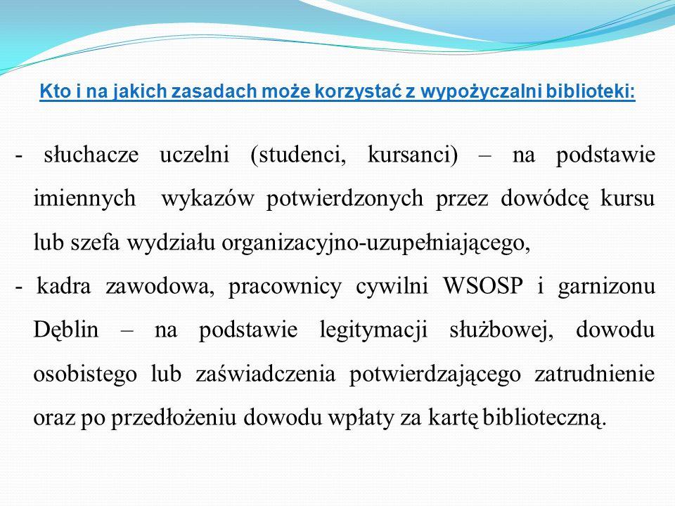 Kto i na jakich zasadach może korzystać z wypożyczalni biblioteki: - słuchacze uczelni (studenci, kursanci) – na podstawie imiennych wykazów potwierdz