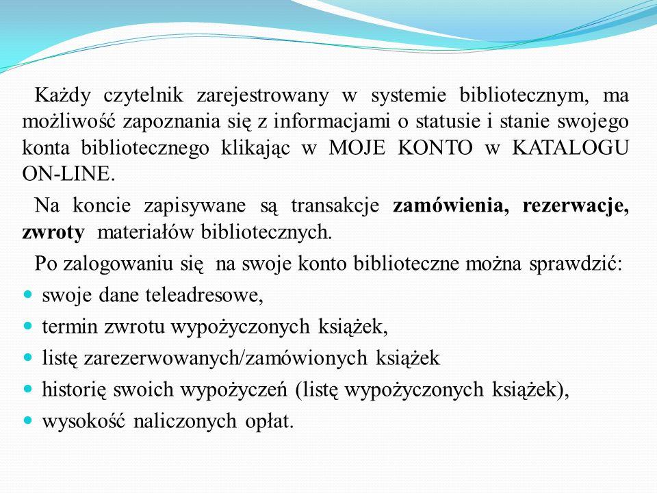 Każdy czytelnik zarejestrowany w systemie bibliotecznym, ma możliwość zapoznania się z informacjami o statusie i stanie swojego konta bibliotecznego k