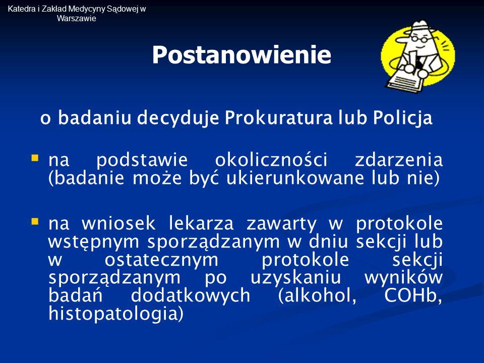 Katedra i Zakład Medycyny Sądowej w Warszawie o badaniu decyduje Prokuratura lub Policja   na podstawie okoliczności zdarzenia (badanie może być uki