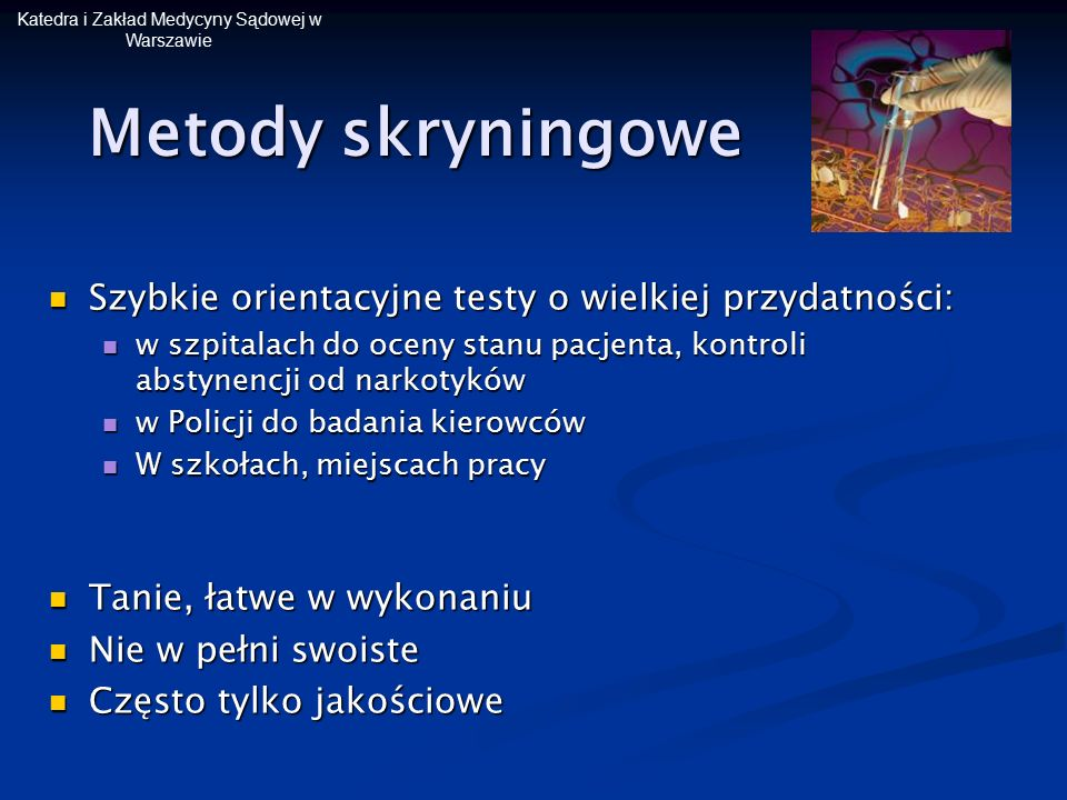 Katedra i Zakład Medycyny Sądowej w Warszawie Metody skryningowe Szybkie orientacyjne testy o wielkiej przydatności: Szybkie orientacyjne testy o wiel