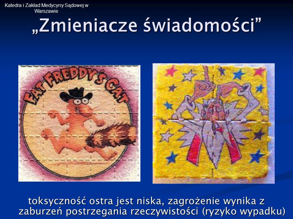"""Katedra i Zakład Medycyny Sądowej w Warszawie """"Zmieniacze świadomości"""" toksyczność ostra jest niska, zagrożenie wynika z zaburzeń postrzegania rzeczyw"""
