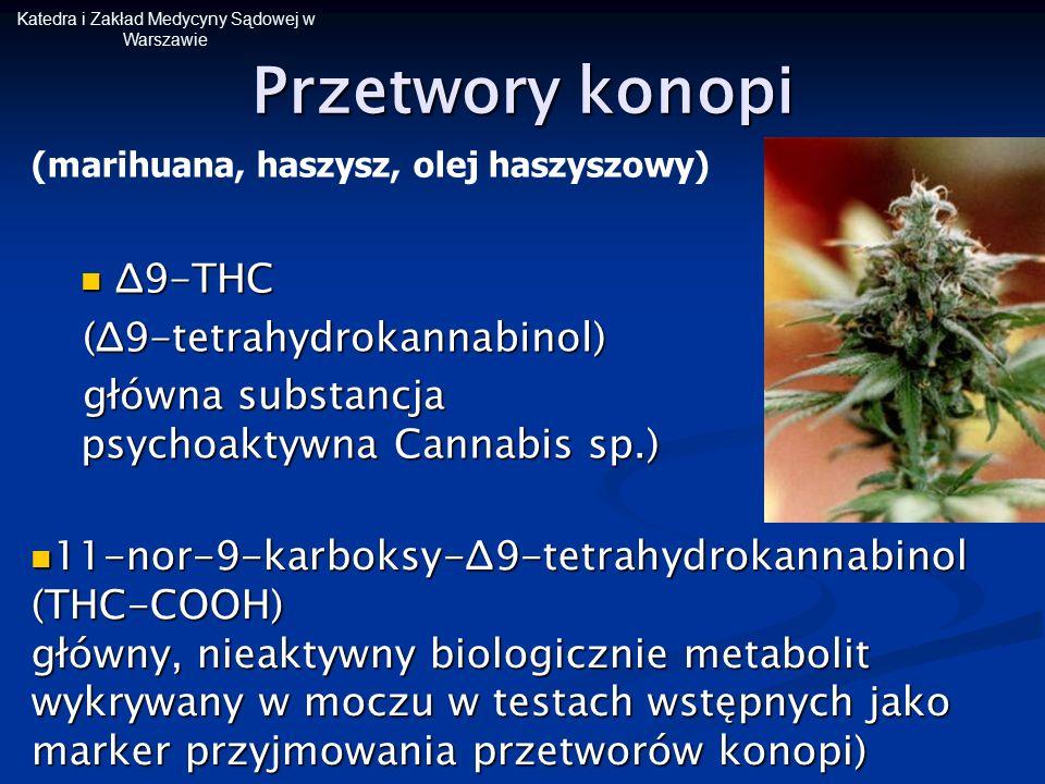 Katedra i Zakład Medycyny Sądowej w Warszawie Przetwory konopi Δ9-THC Δ9-THC (Δ9-tetrahydrokannabinol) główna substancja psychoaktywna Cannabis sp.) 1