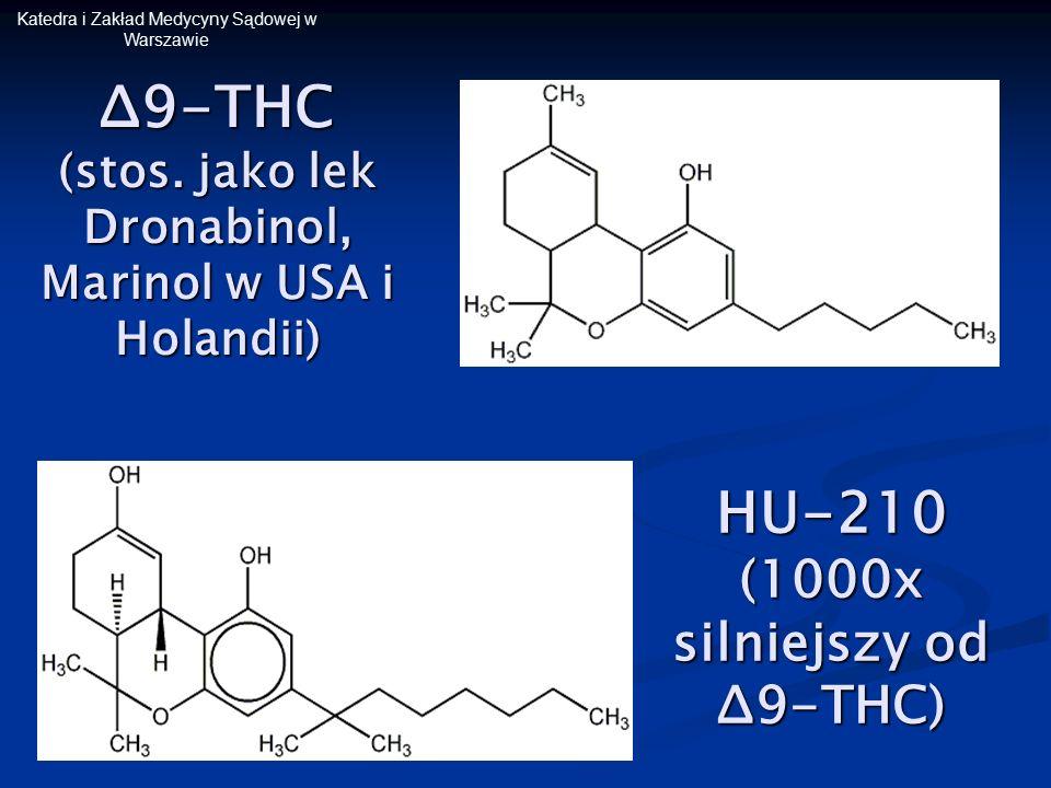 Katedra i Zakład Medycyny Sądowej w Warszawie Δ9-THC (stos. jako lek Dronabinol, Marinol w USA i Holandii) HU-210 (1000x silniejszy od Δ9-THC)