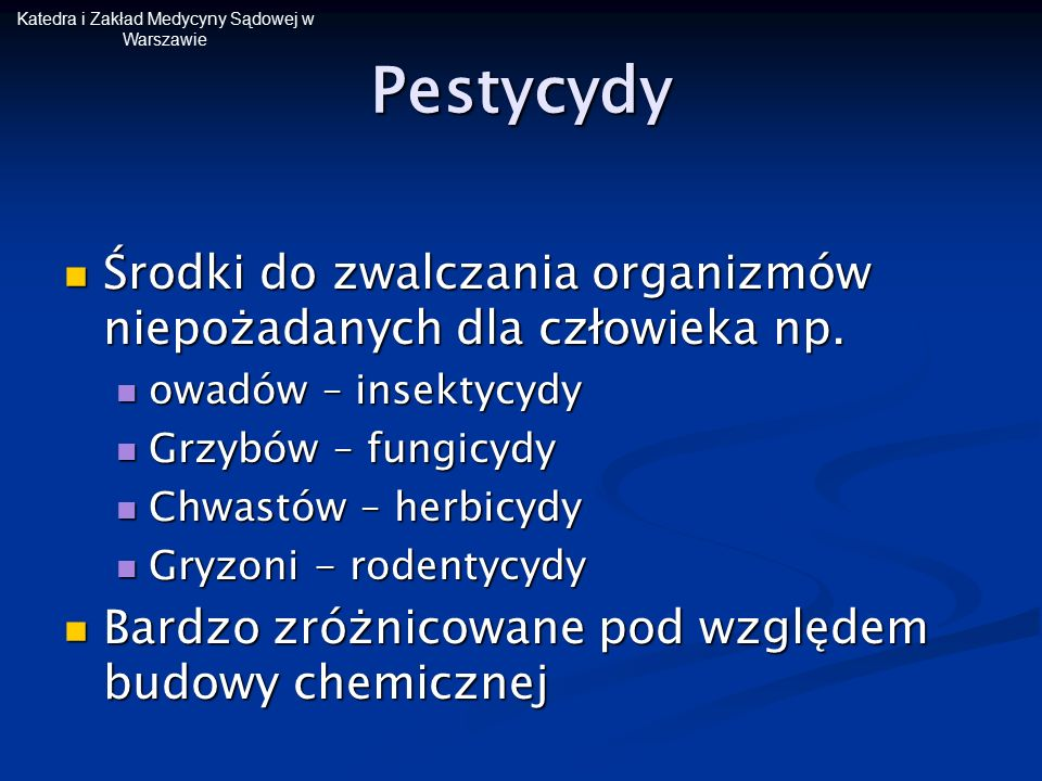 Katedra i Zakład Medycyny Sądowej w WarszawiePestycydy Środki do zwalczania organizmów niepożadanych dla człowieka np. Środki do zwalczania organizmów