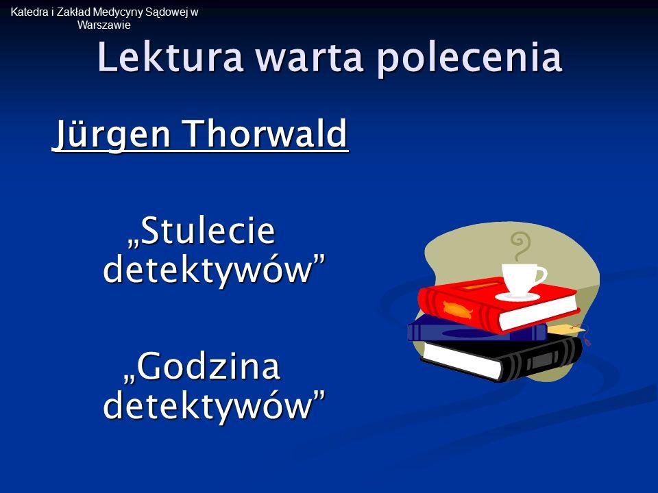 """Katedra i Zakład Medycyny Sądowej w Warszawie Lektura warta polecenia Jürgen Thorwald """"Stulecie detektywów"""" """"Godzina detektywów"""""""
