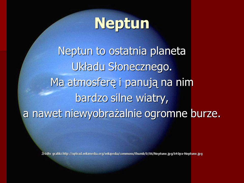 Neptun Neptun to ostatnia planeta Układu Słonecznego. Ma atmosferę i panują na nim bardzo silne wiatry, a nawet niewyobrażalnie ogromne burze. Źródło