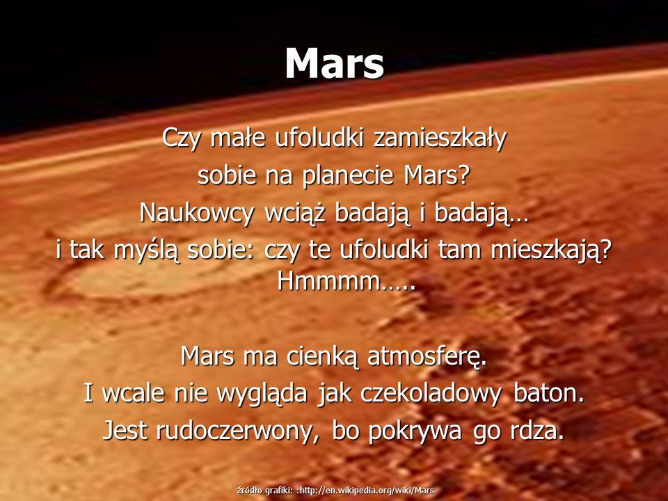 Mars Czy małe ufoludki zamieszkały sobie na planecie Mars? Naukowcy wciąż badają i badają… i tak myślą sobie: czy te ufoludki tam mieszkają? Hmmmm…..