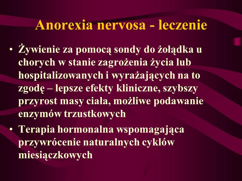 Anorexia nervosa - leczenie Żywienie za pomocą sondy do żołądka u chorych w stanie zagrożenia życia lub hospitalizowanych i wyrażających na to zgodę –