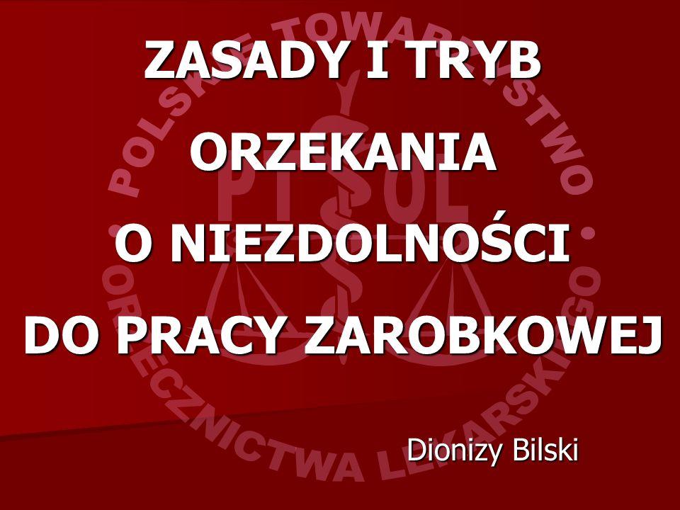 ZASADY I TRYB ORZEKANIA O NIEZDOLNOŚCI DO PRACY ZAROBKOWEJ Dionizy Bilski