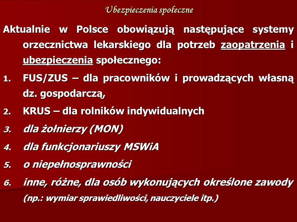Ubezpieczenia społeczne Aktualnie w Polsce obowiązują następujące systemy orzecznictwa lekarskiego dla potrzeb zaopatrzenia i ubezpieczenia społecznego: 1.