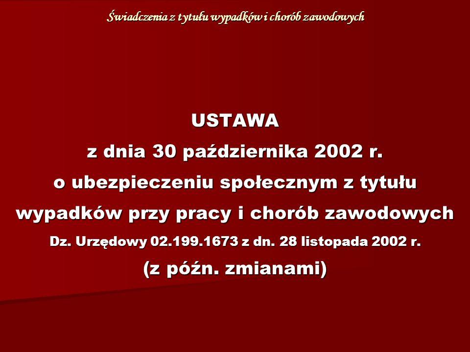 Świadczenia z tytułu wypadków i chorób zawodowych USTAWA z dnia 30 października 2002 r.