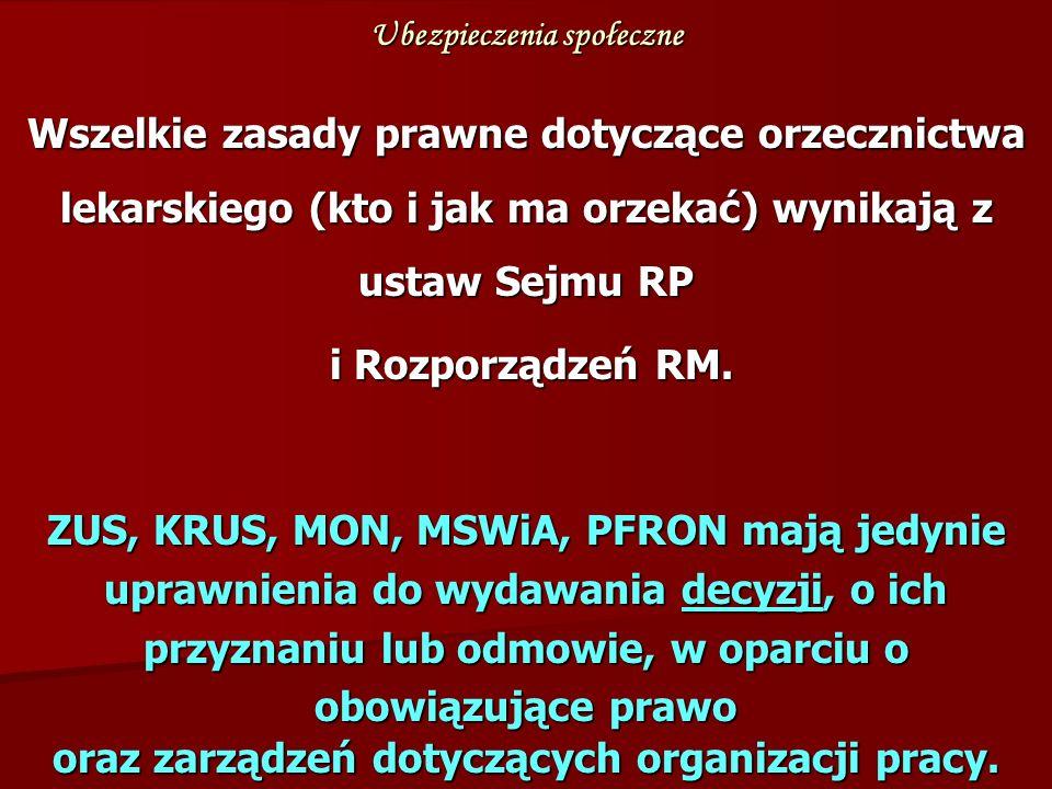 Ubezpieczenia społeczne Wszelkie zasady prawne dotyczące orzecznictwa lekarskiego (kto i jak ma orzekać) wynikają z ustaw Sejmu RP i Rozporządzeń RM.