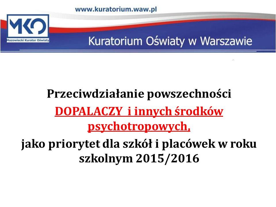 Przeciwdziałanie powszechności DOPALACZY i innych środków psychotropowych, jako priorytet dla szkół i placówek w roku szkolnym 2015/2016