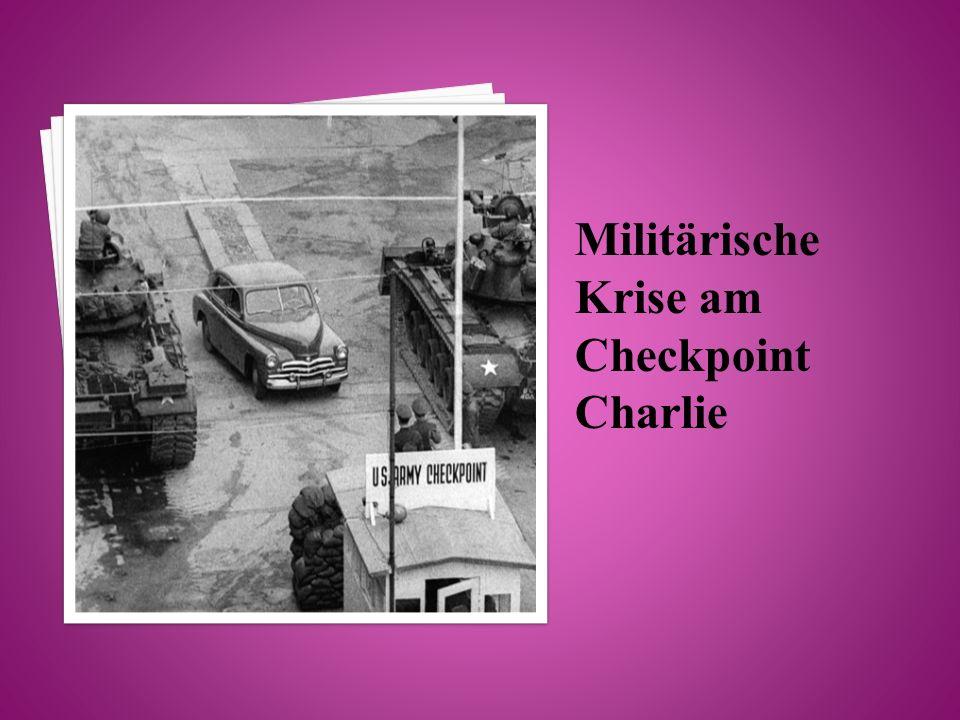 Militärische Krise am Checkpoint Charlie