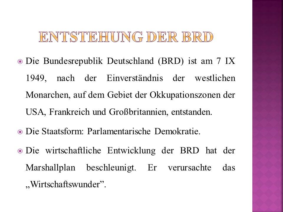  Die Bundesrepublik Deutschland (BRD) ist am 7 IX 1949, nach der Einverständnis der westlichen Monarchen, auf dem Gebiet der Okkupationszonen der USA