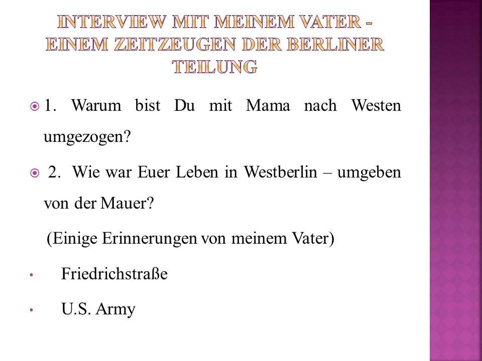 1. Warum bist Du mit Mama nach Westen umgezogen?  2. Wie war Euer Leben in Westberlin – umgeben von der Mauer? (Einige Erinnerungen von meinem Vate