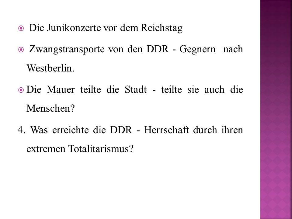  Die Junikonzerte vor dem Reichstag  Zwangstransporte von den DDR - Gegnern nach Westberlin.  Die Mauer teilte die Stadt - teilte sie auch die Mens