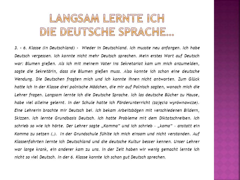 3. - 6. Klasse (In Deutschland) - Wieder in Deutschland. Ich musste neu anfangen. Ich habe Deutsch vergessen. Ich konnte nicht mehr Deutsch sprechen.