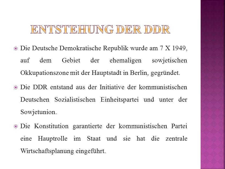  Die Deutsche Demokratische Republik wurde am 7 X 1949, auf dem Gebiet der ehemaligen sowjetischen Okkupationszone mit der Hauptstadt in Berlin, gegr